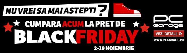 Black Friday la PC-Garage. Vezi oferta.