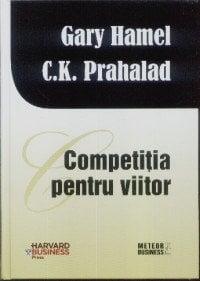 Competitia pentru viitor - Gary Hamel, C. K. Prahalad