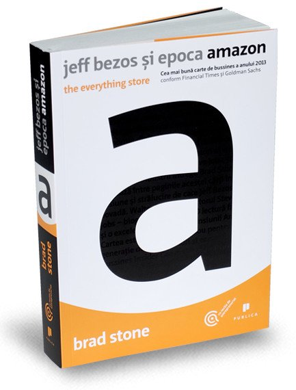 Jeff Bezos si epoca Amazon. The Everything Store - Brad Stone