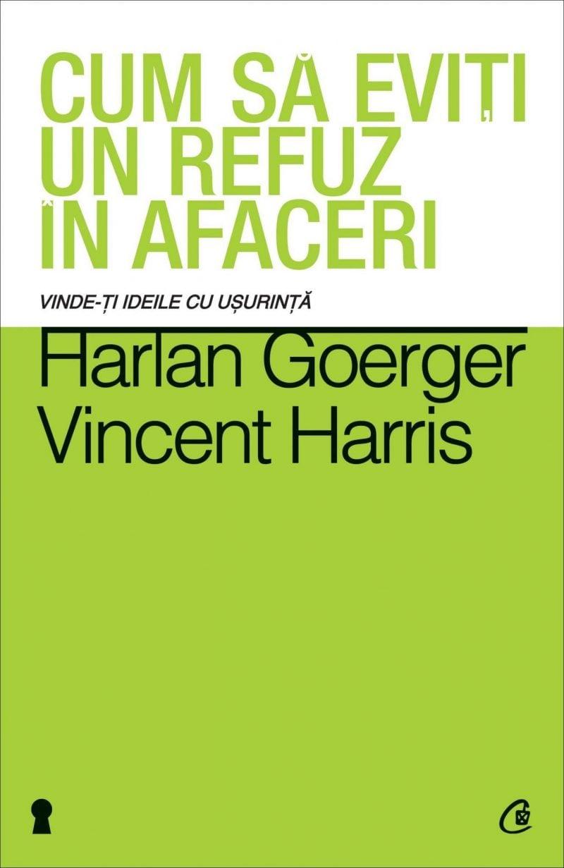 Cum sa eviti un refuz in afaceri - Harlan Goerger, Vincent Harris