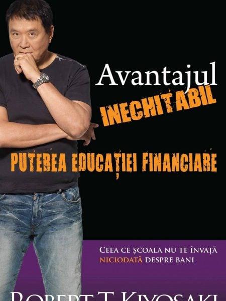 Avantajul inechitabil: Puterea educatiei financiare - Robert T. Kiyosaki