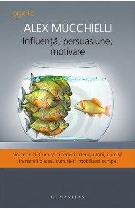 Influenta, Persuasiune, Motivare - Alex Mucchielli