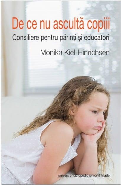 De Ce Nu Asculta Copiii - Monika Kiel-Hinrichsen