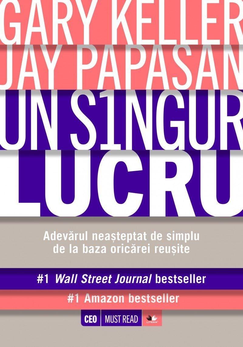Un Singur Lucru - Gary Keller, Jay Papasan