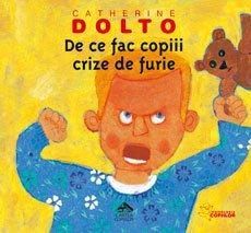 De Ce Fac Copiii Crize De Furie - Catherine Dolto