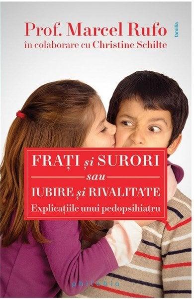Frati Si Surori Sau Iubire Si Rivalitate - Explicatiile Unui Pedopsihiatru - Prof. Marcel Rufo, Chri