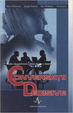 Conversatii Decisive - Kerry, Patterson, Joseph Grenny, Ron Mcmillan