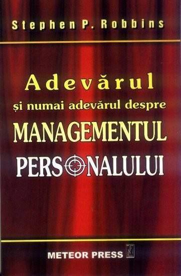 Adevarul Si Numai Adevarul Despre Managementul Personalului - Stephen P. Robbins