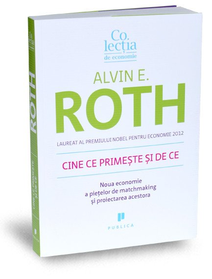 Cine ce primeste si de ce - Alvin E. Roth