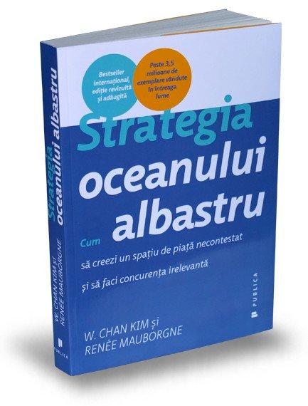 Strategia oceanului albastru - W. Chan Kim, Renee Mauborgne