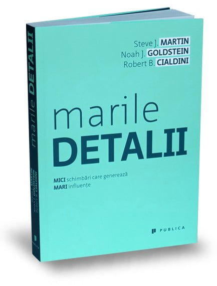 Marile detalii - Steve J. Martin, Noah J. Goldstein, Robert B. Cialdini