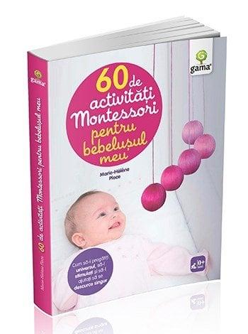 60 de activitati Montessori pentru bebelusul meu - Marie-Helene Place