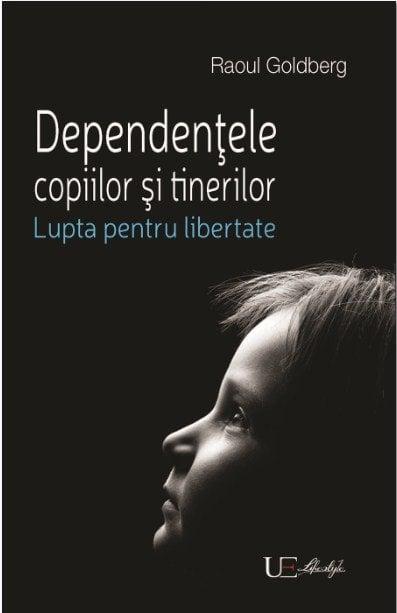 Dependentele copiilor si tinerilor - Raoul Goldberg