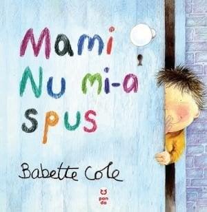 Mami nu mi-a spus - Babette Cole
