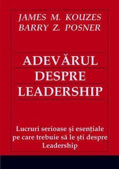 Adevarul despre leadership - James M. Kouzes, Barry Z. Posner