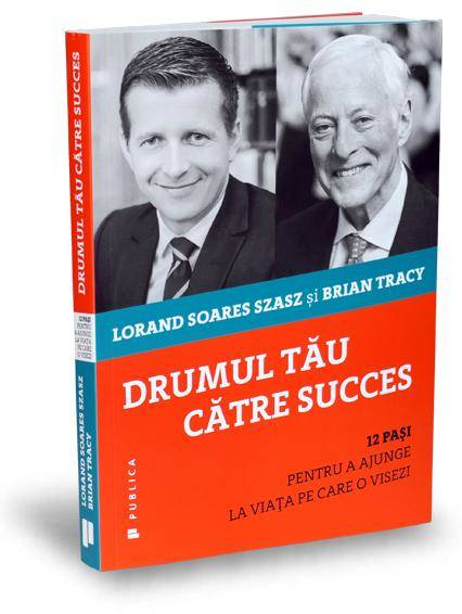Drumul tau catre succes - Lorand Soares Szasz, Brian Tracy