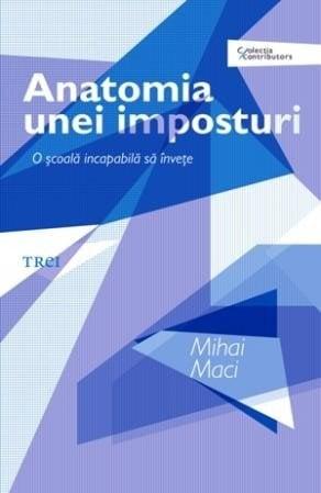 Anatomia unei imposturi - O scoala incapabila sa invete - Mihai Maci